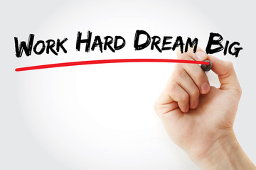Hand writing Work Hard Dream Big with marker, concept background