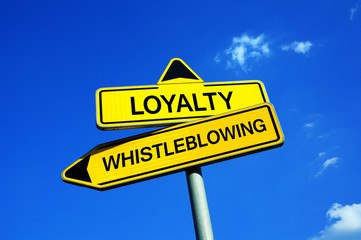 Loyalty or Whistleblowing - Traffic sign with two options - Appeal to expose illegal, unethical and not correct activities because of public good