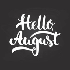 Hand drawn typography lettering phrase Hello, august isolated on the black chalkboard background. Fun calligraphy for greeting and invitation card or t-shirt print design.