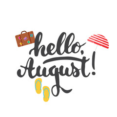 Hand drawn typography lettering phrase Hello, august with umbrella, step-ins and suitcase isolated on the white background. Fun calligraphy for greeting and invitation card or print.