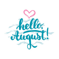 Hand drawn typography lettering phrase Hello, august isolated with heart and waves on the white background. Fun calligraphy for greeting and invitation card or t-shirt print design.