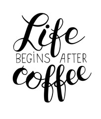 Life begins after coffee hand lettering inscription