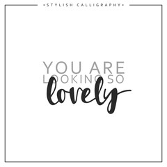 Calligraphy isolated on white background inscription phrase, you are looking so lovely.