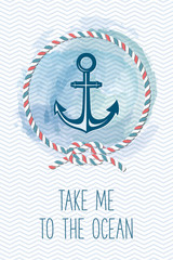 Sea card with anchor, rope, knot, quote. Vintage vector marine illustration. Summer holidays card with sea design elements. Take me to the ocean.