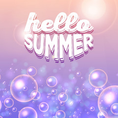 """Bubbles in water. Circle and liquid, light design, clear soapy shiny, vector illustration. """"Hello Summer"""" typographic design"""
