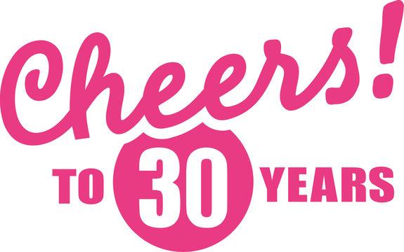 Cheers to 30 years - 30th birthday
