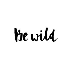 Be wild. Hand drawn lettering background.
