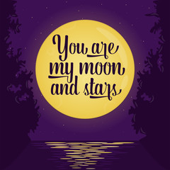 Romantic card, poster with lettering quote saying You are my moon and stars. Full moon background, romantic scene. Round moon and stars on violet sky. Love inspiration. Vector illustration