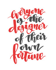 Everyone is the designer of their own fortune. Modern calligraphy quote, brush font