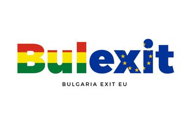 BULEXIT - Bulgaria exit from European Union on Referendum.