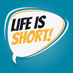 life is short retro speech balloon