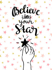 """believe in your star!"" - hand drawn inspiring poster. vector illustration with stylish lettering."