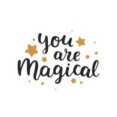 You are magical. Vector font, hand drawn lettering, inspirational quote isolated on white background