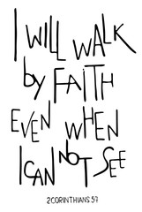 I will walk by faith even when I can not see. Inspirational and motivational quote. Modern brush calligraphy.   Phrase for t-shirts, posters and wall art.  Vector design. Words about God.