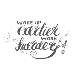 "Job motivation lettering ""wake up earlier - work harder"".Work place motivational quote for workers. Vector illustration for banners, web, print and posters."