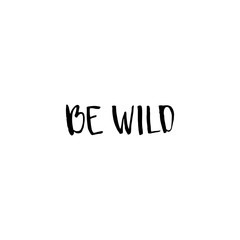 Be wild. Hand drawn lettering.