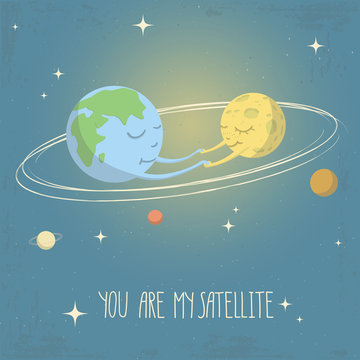 Vector illustration of solar system. Earth and Moon holding hands of each other. You are my satellite - lettering quote.