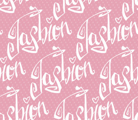 "Seamless texture with inscriptions ""fashion"". Seamless texture. Seamless background. Repeated pattern."