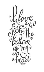 """Beautiful lettering for Valentine's Day. The inscription """"I love you from the bottom of my heart."""" Declaration of love. Letters isolated on white background."""