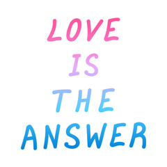 "Motivation quote  ""Love is the answer"". Hand drawn  lettering color poster. Vector illustration."