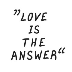 "Motivation quote  ""Love is the answer"". Hand drawn  lettering poster. Vector illustration."