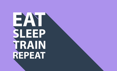 Sport concept with text Eat, Sleep, Train, Repeat and long shadow. Workout and fitness sport motivation quote.