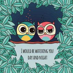I would be watching you day and night