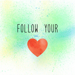 Follow your heart on pastel paint background