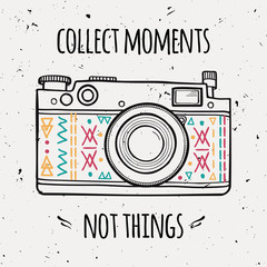 "Vector illustration with retro photo camera and typography phrase ""Collect moments not things""."