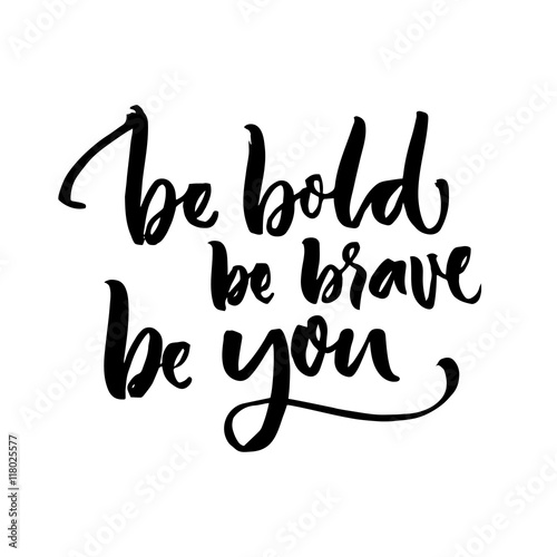 """Be Bold, Be Brave, Be You. Inspirational Quote Lettering"
