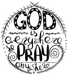 God is everywhere so pray anywhere. Inspirational and motivational quote. Modern brush calligraphy. Words about God..Hand drawing lettering.   Vector design..