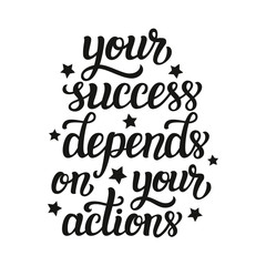 Your success depends on your actions
