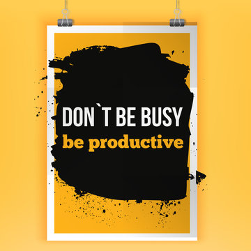 Be productive - Business Slogan. Positive affirmation, inspirational quote. Motivational typography posteron dark stain.