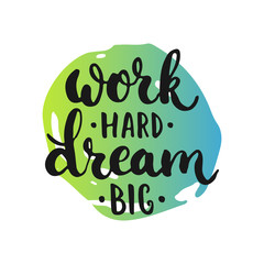 Work hard, Dream big - hand drawn lettering phrase, isolated on the white background with colorful sketch element. Fun brush inscription for photo overlays, typography greeting card or poster design
