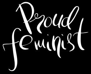 Proud feminist. Feminism quote, woman motivational slogan. Feminist saying. Rough typography with brush lettering.