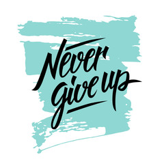 Never give up motivational quote. Hand written inscription with brush stroke background. Hand drawn lettering. Vector illustration.