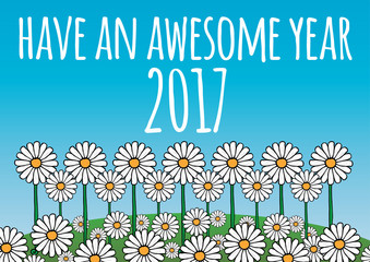 Have an awesome year 2017 card/poster. Contains daisy flowers on a green hill, and blue sky background. Fresh, optimistic, natural theme. Vector.