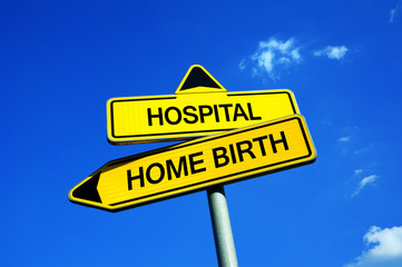 Hospital or Home Birth - Traffic sign with two options - Planned assisted childbirth with midwife at home vs delvery with obstetrician at clinic. Question of danger and safety of mother and child