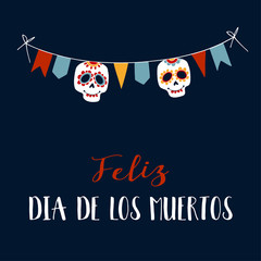 Feliz Dia de los Muertos greeting card, invitation. Mexican Day of the Dead. String decoration with party flags, sugar sculls