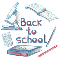 Hand drawn colorful poster BACK TO SCHOOL. Hand written text. Sketches of book, copybook. crayons, pencils, notebook, microscope, calculator.