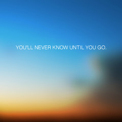 You'll Never Know Until You Go - Inspirational Quote, Slogan, Saying - Illustration With Blurry Sunset Sky Image Background