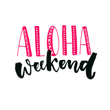Aloha weekend inspirational quote. Hand lettering with brush calligraphy. Friday poster design.