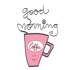 Good morning cute coffee cup with word lettering illustration