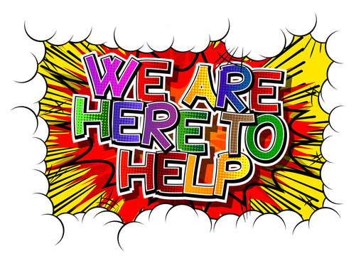 We Are Here To Help - Comic book style word.