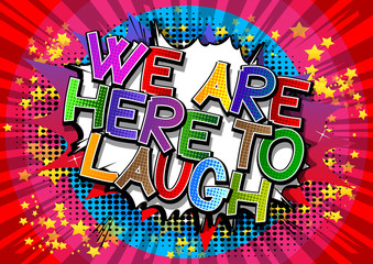 We Are Here To Laugh - Comic book style word.