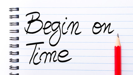 Begin On Time written on notebook page
