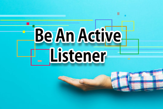 Be An Active Listener concept with hand