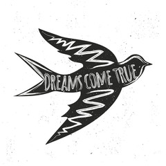 Vector hand drawn style rustic illustration with flying swallow with inspirational quote. Dreams come true.
