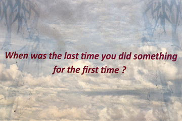 When was the last time you did something for first time
