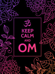 Keep calm and OM. Om mantra motivational typography poster on black background with colorful purple and pink floral pattern. Yoga and meditation studio poster or postcard.